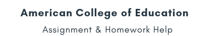 American College of Education Assignment &Homework Help